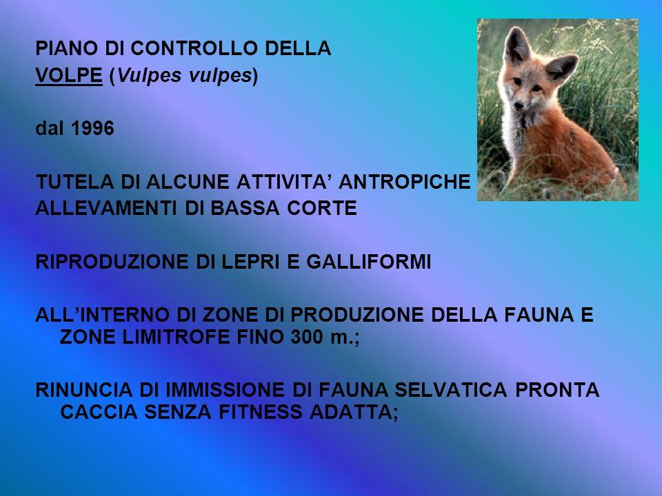PIANO DI CONTROLLO DELLA VOLPE (Vulpes vulpes) dal 1996 TUTELA DI ALCUNE ATTIVITA ANTROPICHE ALLEVAMENTI DI BASSA CORTE RIPRODUZIONE DI LEPRI E GALLIF