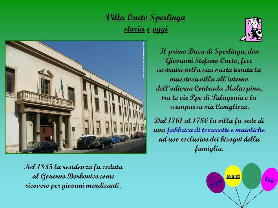 Villa Oneto Sperlinga storia e oggi Il primo Duca di Sperlinga, don Giovanni Stefano Oneto, fece costruire nella sua vasta tenuta la maestosa villa al