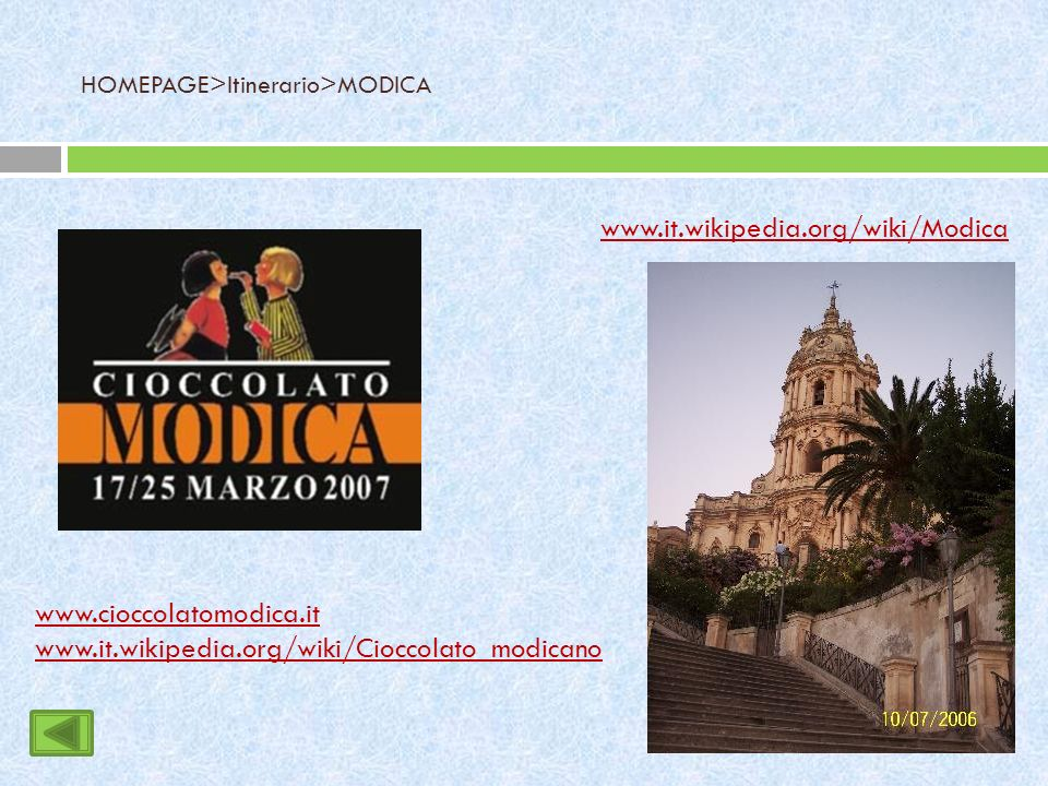 HOMEPAGE>Itinerario>MODICA www.cioccolatomodica.it www.it.wikipedia.org/wiki/Cioccolato_modicano www.it.wikipedia.org/wiki/Modica