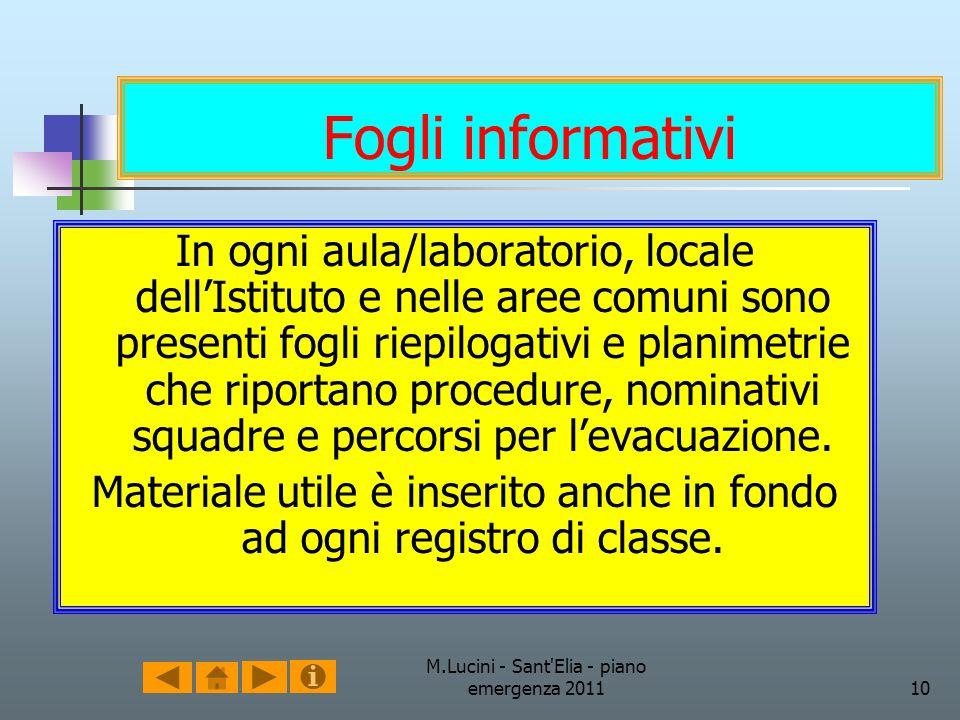 M.Lucini - Sant'Elia - piano emergenza 201110 Fogli informativi In ogni aula/laboratorio, locale dellIstituto e nelle aree comuni sono presenti fogli