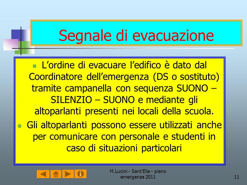 M.Lucini - Sant'Elia - piano emergenza 201111 Segnale di evacuazione Lordine di evacuare ledifico è dato dal Coordinatore dellemergenza (DS o sostitut