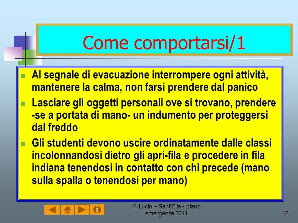 M.Lucini - Sant'Elia - piano emergenza 201113 Come comportarsi/1 Al segnale di evacuazione interrompere ogni attività, mantenere la calma, non farsi p