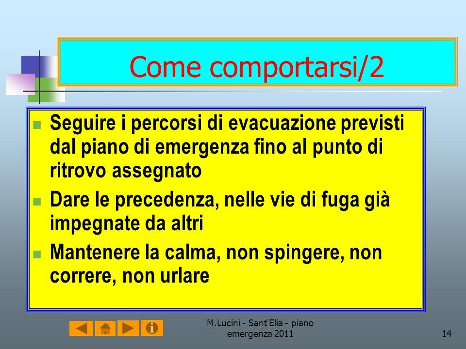 M.Lucini - Sant'Elia - piano emergenza 201114 Come comportarsi/2 Seguire i percorsi di evacuazione previsti dal piano di emergenza fino al punto di ri