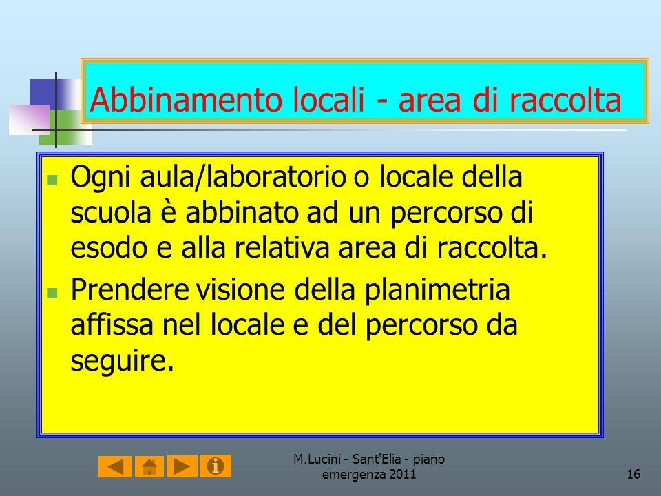 M.Lucini - Sant'Elia - piano emergenza 201116 Abbinamento locali - area di raccolta Ogni aula/laboratorio o locale della scuola è abbinato ad un perco