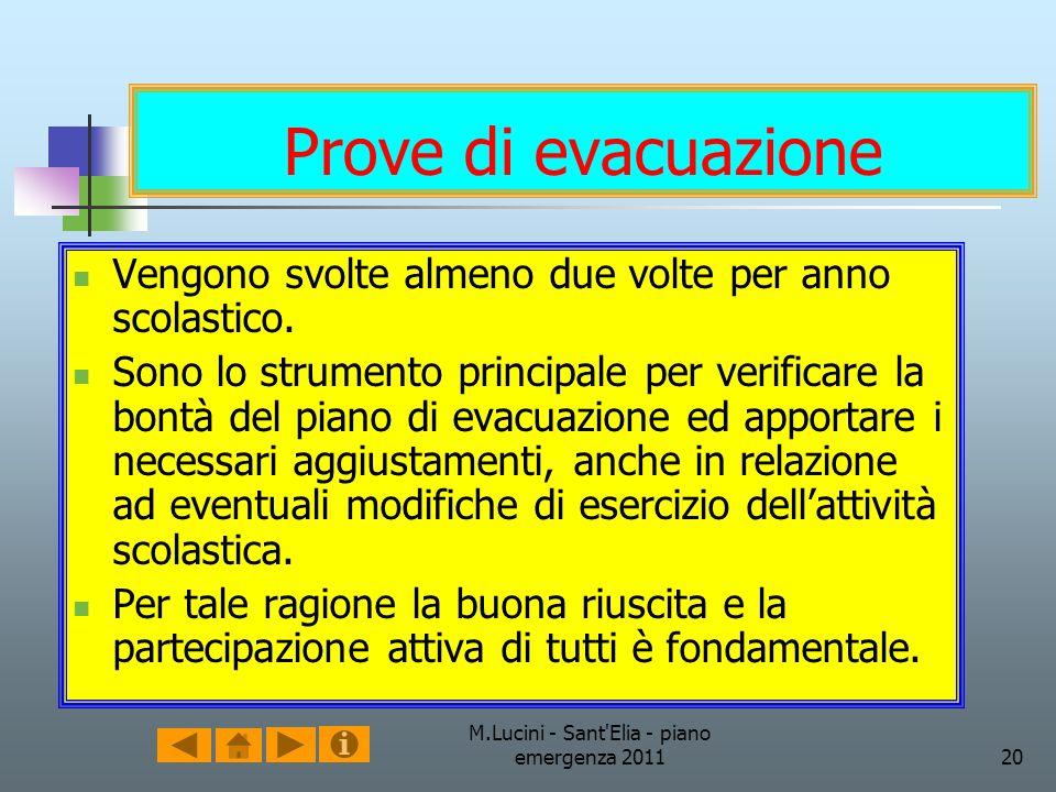 M.Lucini - Sant'Elia - piano emergenza 201120 Prove di evacuazione Vengono svolte almeno due volte per anno scolastico. Sono lo strumento principale p