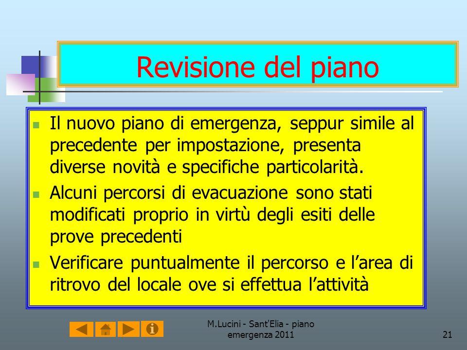M.Lucini - Sant'Elia - piano emergenza 201121 Revisione del piano Il nuovo piano di emergenza, seppur simile al precedente per impostazione, presenta
