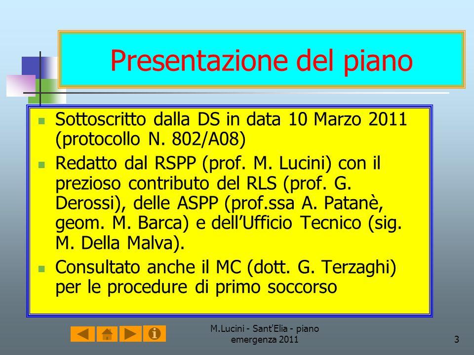 M.Lucini - Sant'Elia - piano emergenza 20113 Presentazione del piano Sottoscritto dalla DS in data 10 Marzo 2011 (protocollo N. 802/A08) Redatto dal R