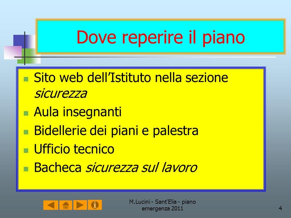 M.Lucini - Sant'Elia - piano emergenza 20114 Dove reperire il piano Sito web dellIstituto nella sezione sicurezza Aula insegnanti Bidellerie dei piani