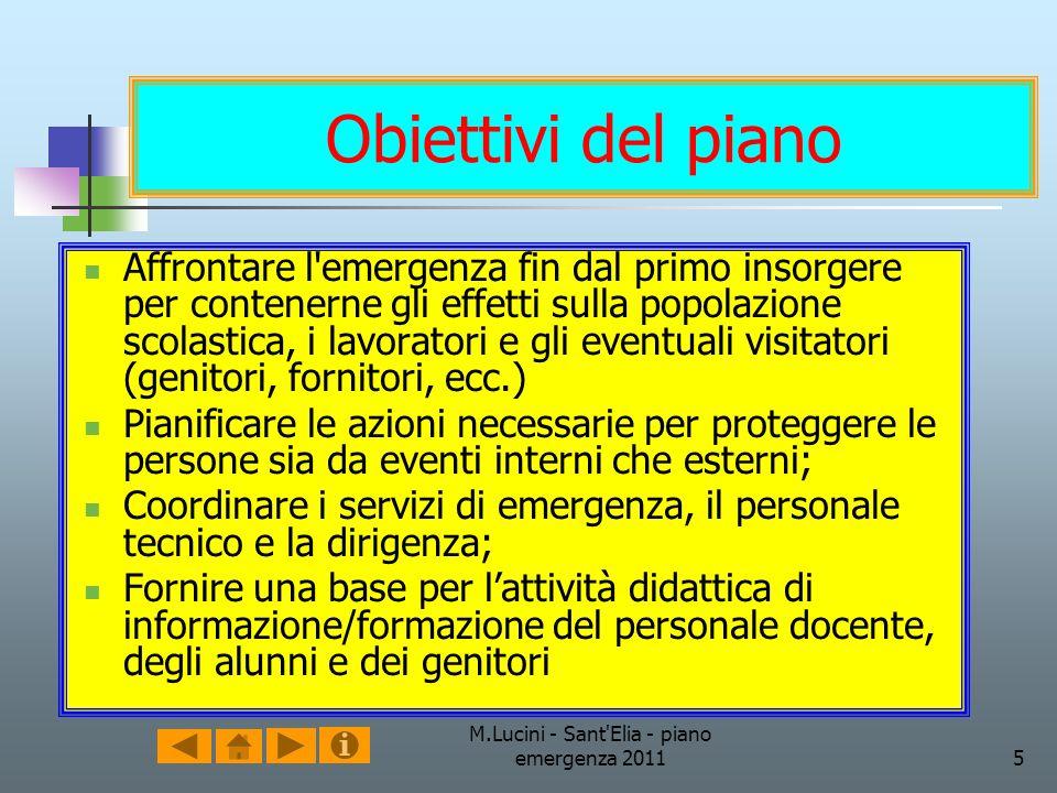 M.Lucini - Sant'Elia - piano emergenza 20115 Obiettivi del piano Affrontare l'emergenza fin dal primo insorgere per contenerne gli effetti sulla popol