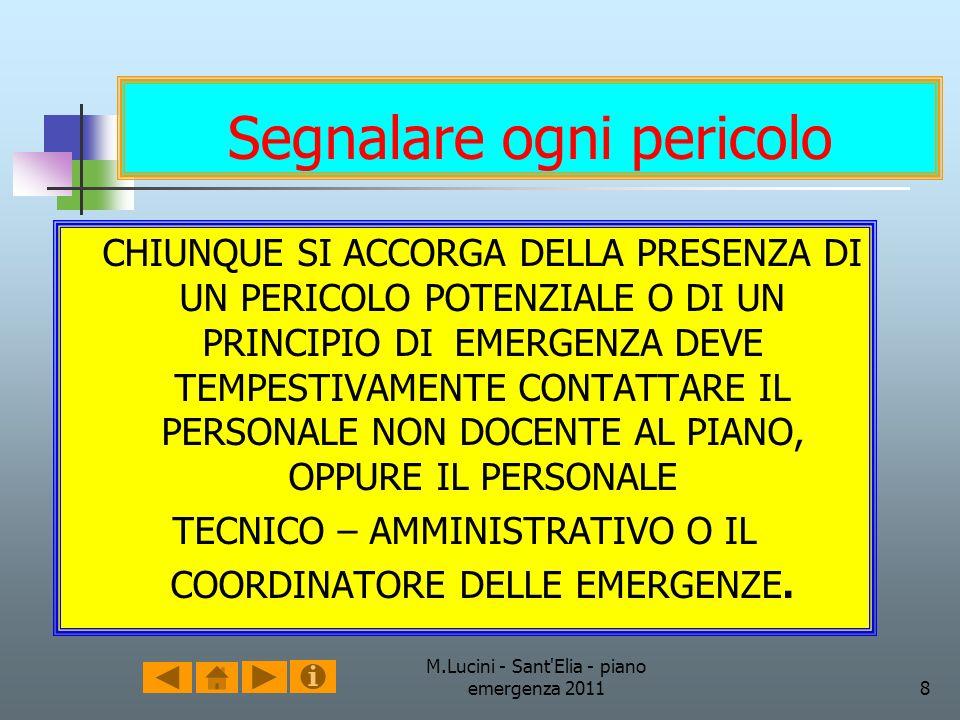 M.Lucini - Sant'Elia - piano emergenza 20118 Segnalare ogni pericolo CHIUNQUE SI ACCORGA DELLA PRESENZA DI UN PERICOLO POTENZIALE O DI UN PRINCIPIO DI