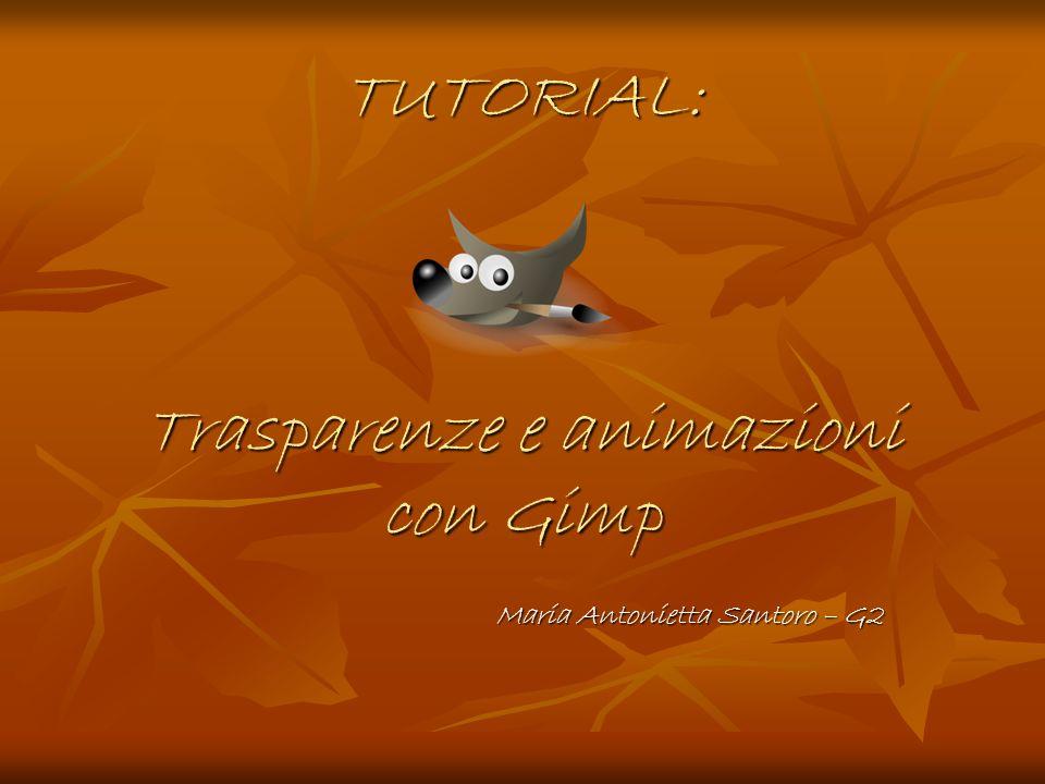 TUTORIAL: Trasparenze e animazioni con Gimp Maria Antonietta Santoro – G2