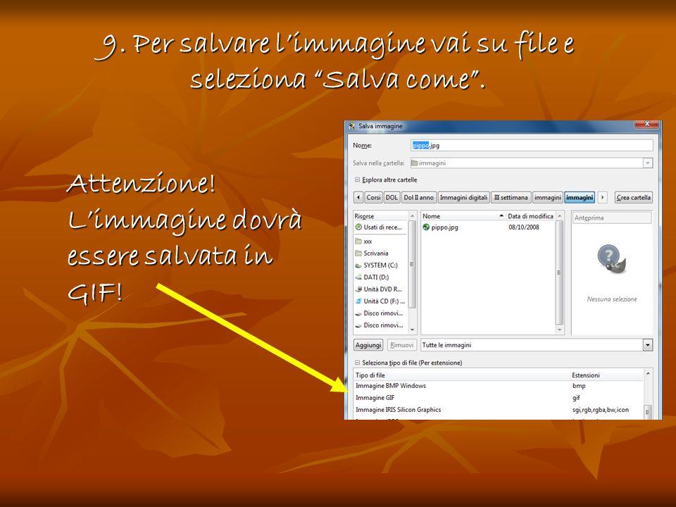 9. Per salvare limmagine vai su file e seleziona Salva come. Attenzione! Limmagine dovrà essere salvata in GIF!
