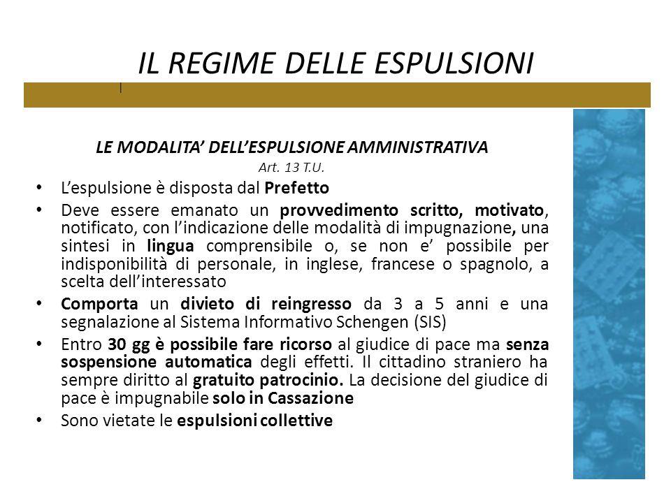 IL REGIME DELLE ESPULSIONI LE MODALITA DELLESPULSIONE AMMINISTRATIVA Art. 13 T.U. Lespulsione è disposta dal Prefetto Deve essere emanato un provvedim