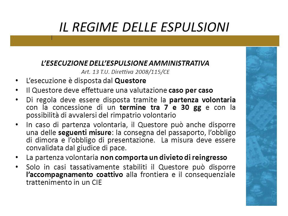 IL REGIME DELLE ESPULSIONI LESECUZIONE DELLESPULSIONE AMMINISTRATIVA Art. 13 T.U. Direttiva 2008/115/CE Lesecuzione è disposta dal Questore Il Questor