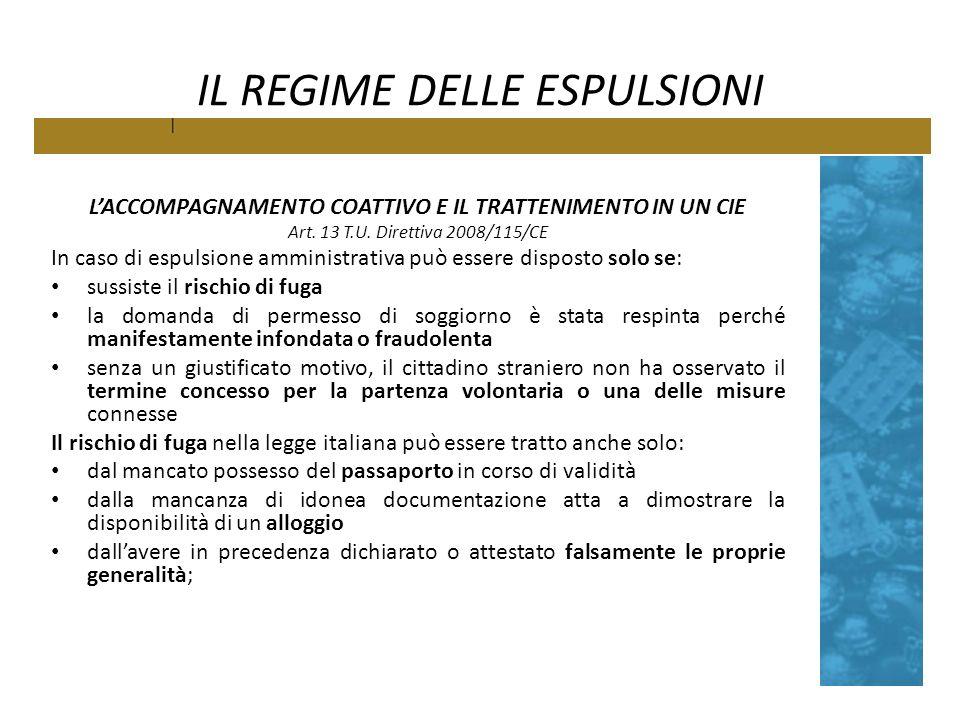 IL REGIME DELLE ESPULSIONI LACCOMPAGNAMENTO COATTIVO E IL TRATTENIMENTO IN UN CIE Art. 13 T.U. Direttiva 2008/115/CE In caso di espulsione amministrat