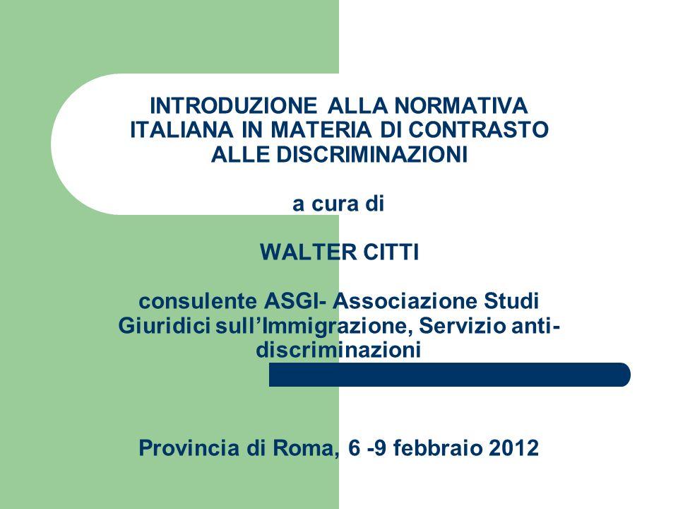 INTRODUZIONE ALLA NORMATIVA ITALIANA IN MATERIA DI CONTRASTO ALLE DISCRIMINAZIONI a cura di WALTER CITTI consulente ASGI- Associazione Studi Giuridici