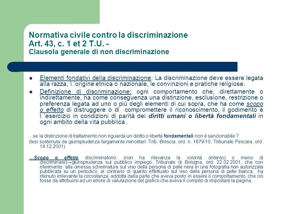 Normativa civile contro la discriminazione Art. 43, c. 1 et 2 T.U. - Clausola generale di non discriminazione Elementi fondativi della discriminazione