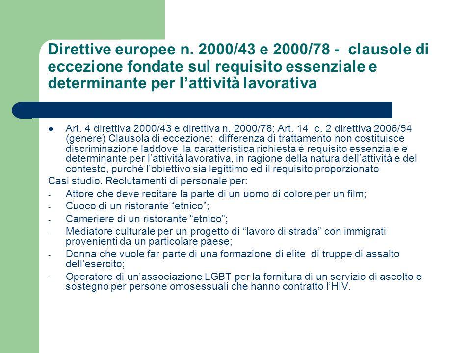 Direttive europee n. 2000/43 e 2000/78 - clausole di eccezione fondate sul requisito essenziale e determinante per lattività lavorativa Art. 4 diretti