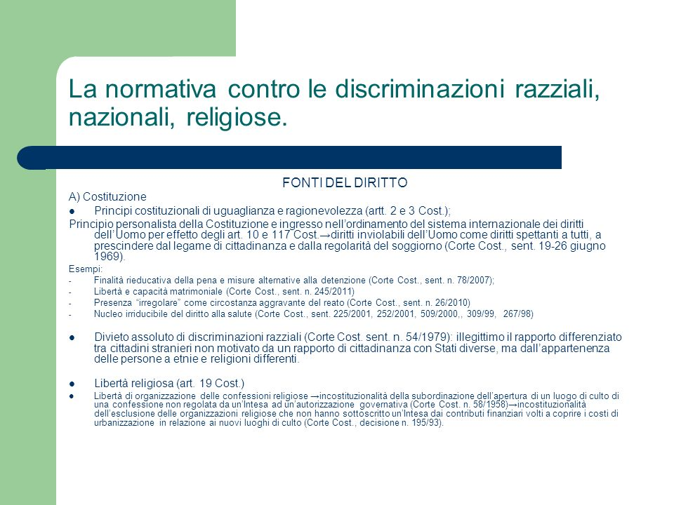 La normativa contro le discriminazioni razziali, nazionali, religiose. FONTI DEL DIRITTO A) Costituzione Principi costituzionali di uguaglianza e ragi