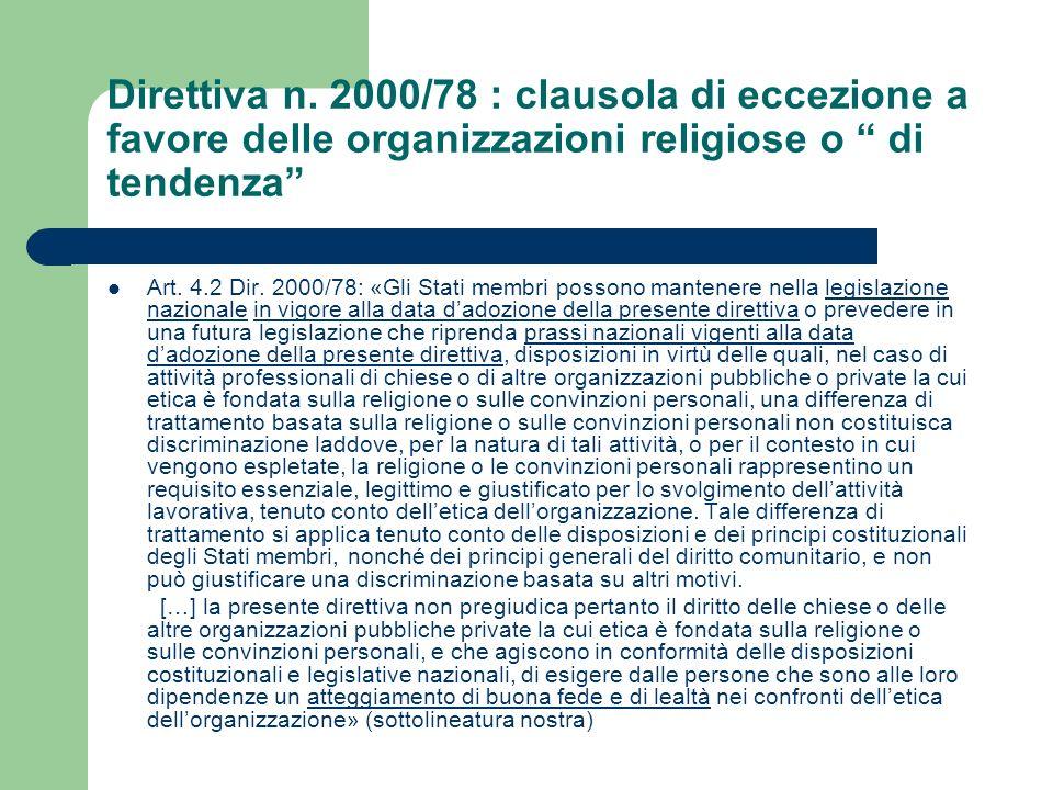 Direttiva n. 2000/78 : clausola di eccezione a favore delle organizzazioni religiose o di tendenza Art. 4.2 Dir. 2000/78: «Gli Stati membri possono ma