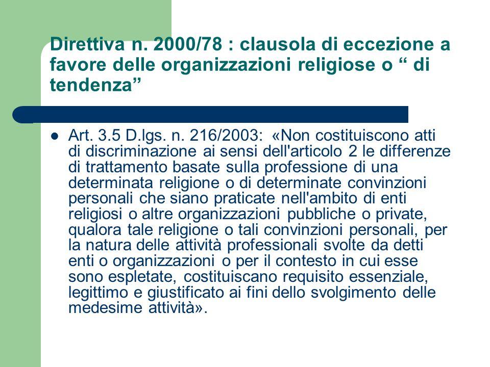 Direttiva n. 2000/78 : clausola di eccezione a favore delle organizzazioni religiose o di tendenza Art. 3.5 D.lgs. n. 216/2003: «Non costituiscono att
