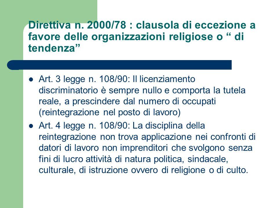 Direttiva n. 2000/78 : clausola di eccezione a favore delle organizzazioni religiose o di tendenza Art. 3 legge n. 108/90: Il licenziamento discrimina