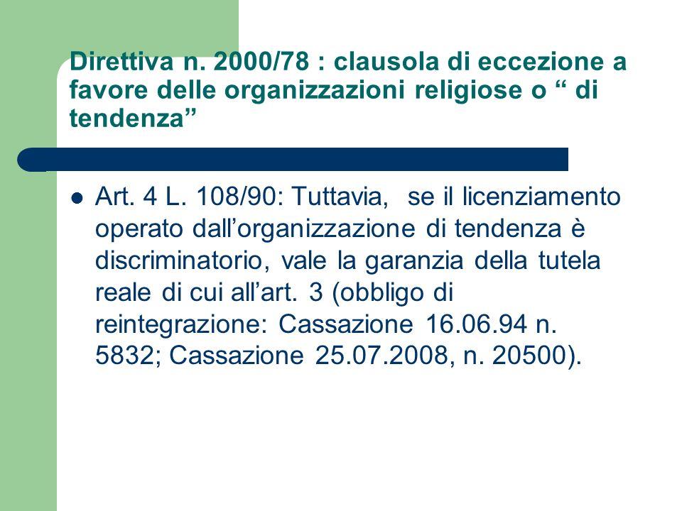 Direttiva n. 2000/78 : clausola di eccezione a favore delle organizzazioni religiose o di tendenza Art. 4 L. 108/90: Tuttavia, se il licenziamento ope