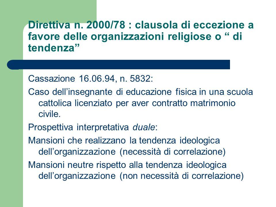 Direttiva n. 2000/78 : clausola di eccezione a favore delle organizzazioni religiose o di tendenza Cassazione 16.06.94, n. 5832: Caso dellinsegnante d