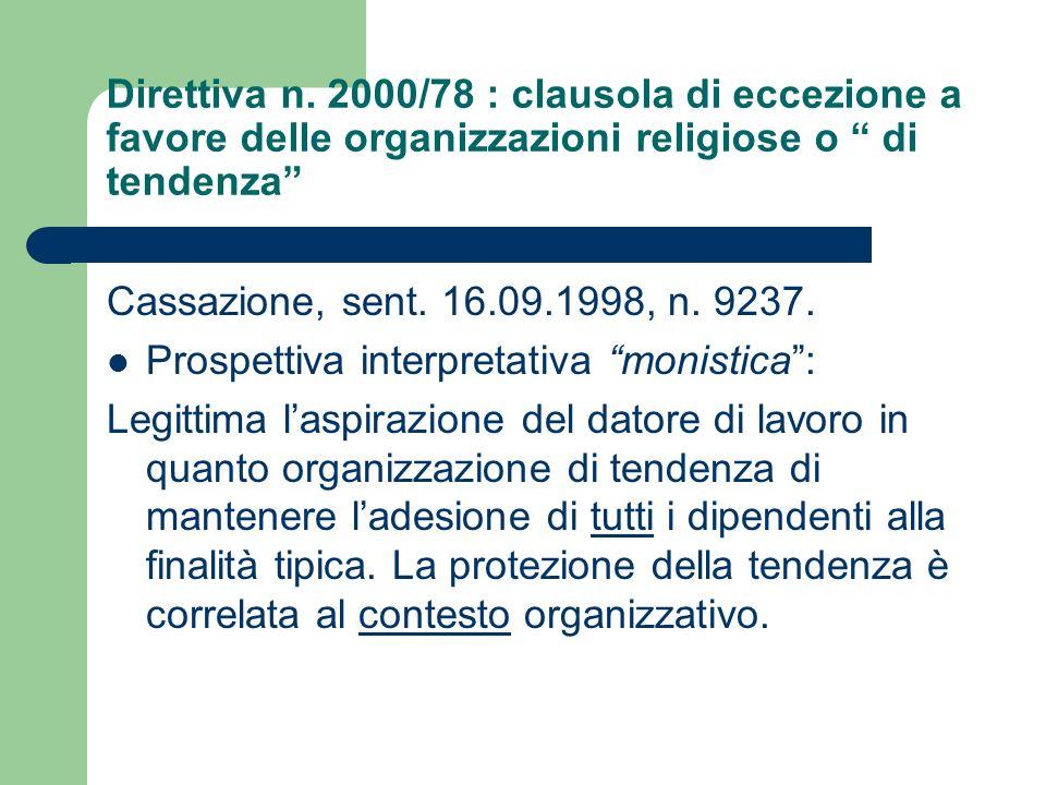 Direttiva n. 2000/78 : clausola di eccezione a favore delle organizzazioni religiose o di tendenza Cassazione, sent. 16.09.1998, n. 9237. Prospettiva