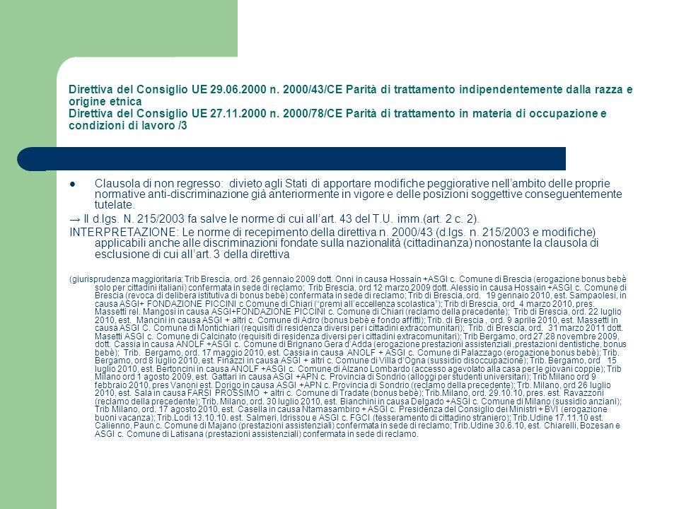 Direttiva del Consiglio UE 29.06.2000 n. 2000/43/CE Parità di trattamento indipendentemente dalla razza e origine etnica Direttiva del Consiglio UE 27