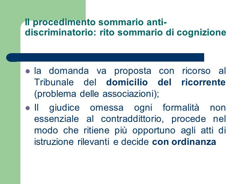 Il procedimento sommario anti- discriminatorio: rito sommario di cognizione l la domanda va proposta con ricorso al Tribunale del domicilio del ricorr