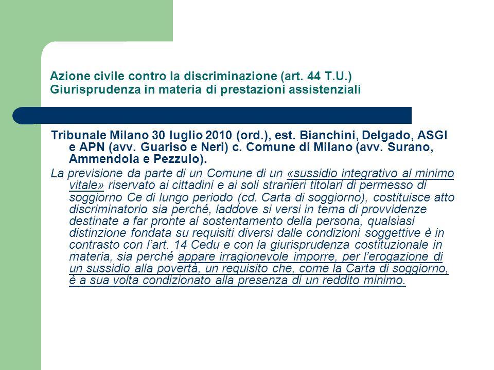 Azione civile contro la discriminazione (art. 44 T.U.) Giurisprudenza in materia di prestazioni assistenziali Tribunale Milano 30 luglio 2010 (ord.),