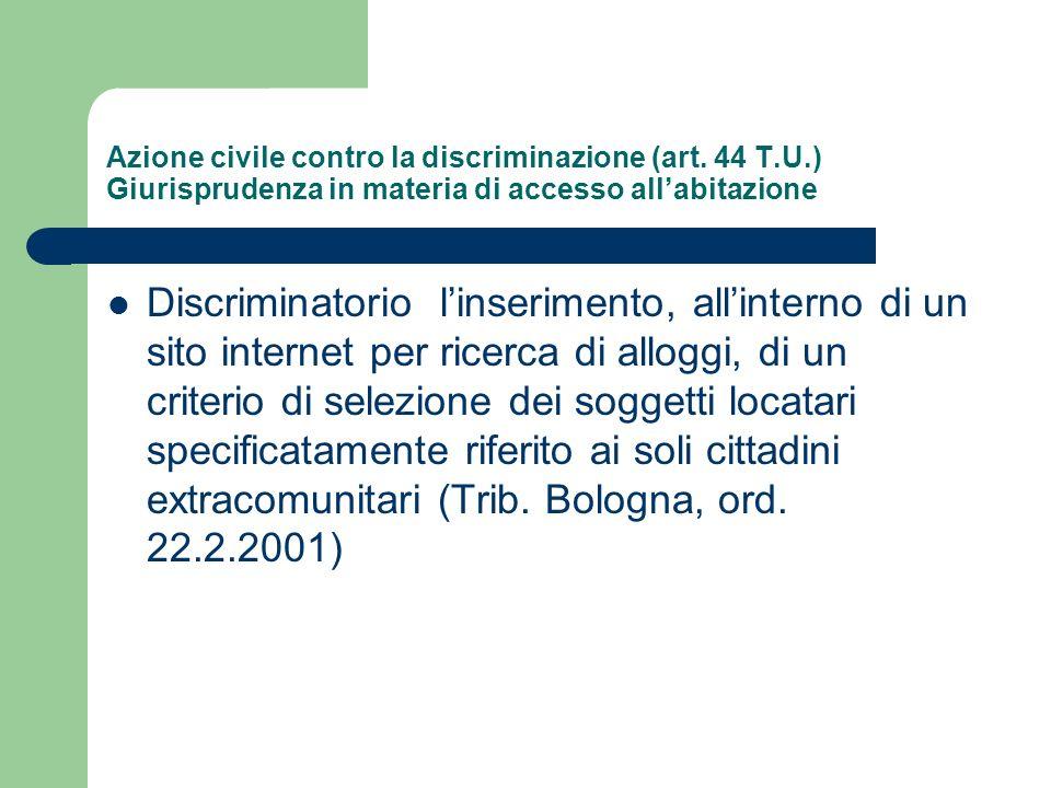 Azione civile contro la discriminazione (art. 44 T.U.) Giurisprudenza in materia di accesso allabitazione Discriminatorio linserimento, allinterno di