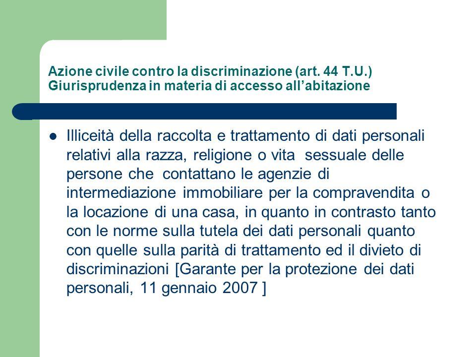 Azione civile contro la discriminazione (art. 44 T.U.) Giurisprudenza in materia di accesso allabitazione Illiceità della raccolta e trattamento di da