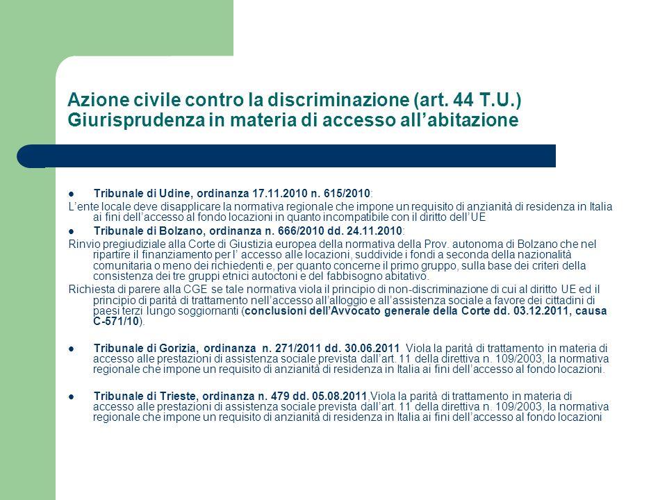 Azione civile contro la discriminazione (art. 44 T.U.) Giurisprudenza in materia di accesso allabitazione Tribunale di Udine, ordinanza 17.11.2010 n.
