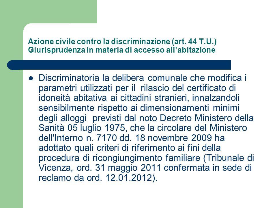 Azione civile contro la discriminazione (art. 44 T.U.) Giurisprudenza in materia di accesso allabitazione Discriminatoria la delibera comunale che mod