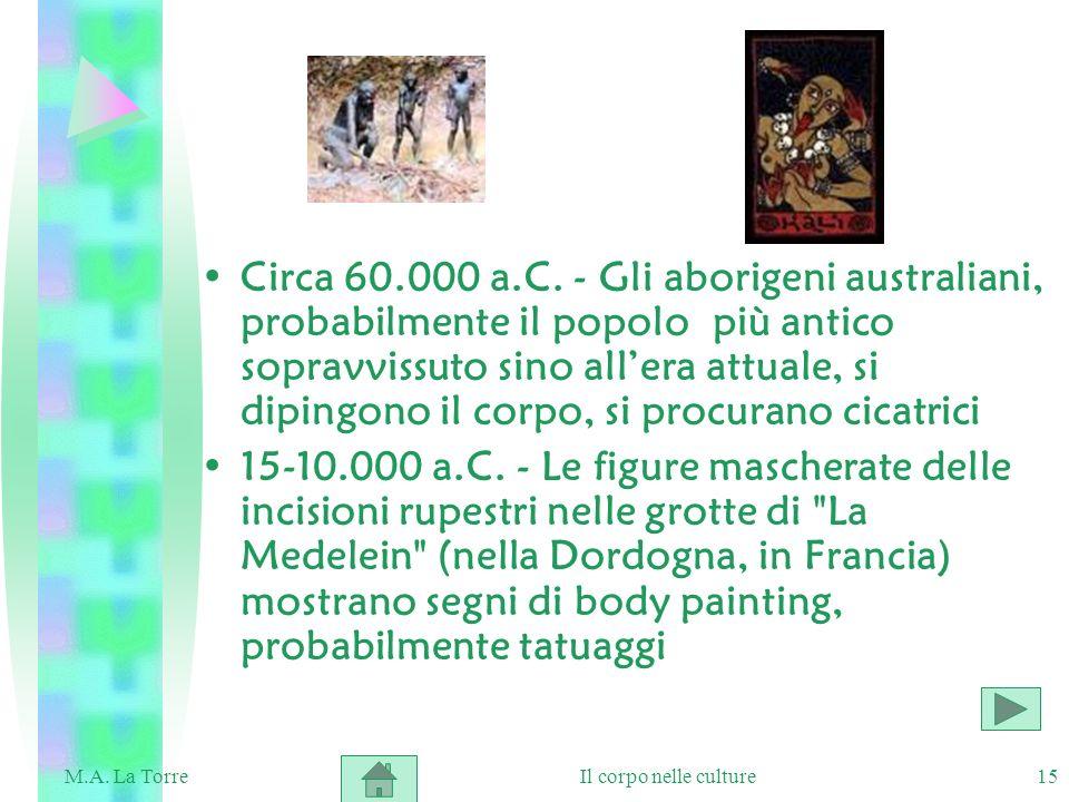 15 Circa 60.000 a.C. - Gli aborigeni australiani, probabilmente il popolo più antico sopravvissuto sino allera attuale, si dipingono il corpo, si proc