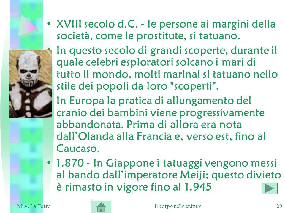 20 XVIII secolo d.C. - le persone ai margini della società, come le prostitute, si tatuano. In questo secolo di grandi scoperte, durante il quale cele