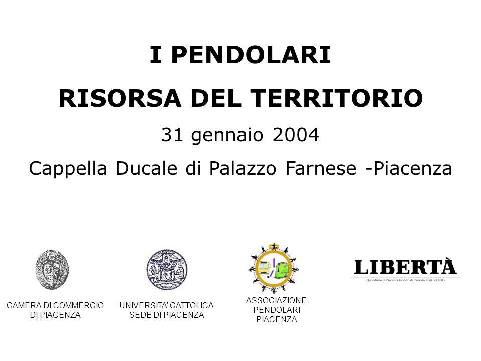 I PENDOLARI RISORSA DEL TERRITORIO 31 gennaio 2004 Cappella Ducale di Palazzo Farnese -Piacenza CAMERA DI COMMERCIO DI PIACENZA UNIVERSITA CATTOLICA SEDE DI PIACENZA ASSOCIAZIONE PENDOLARI PIACENZA