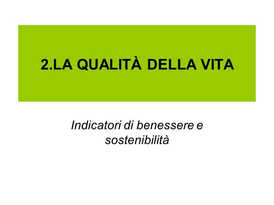 2.LA QUALITÀ DELLA VITA Indicatori di benessere e sostenibilità