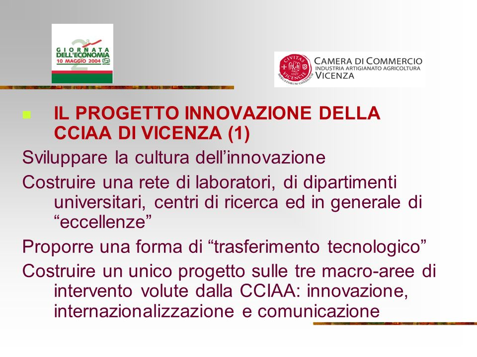 IL PROGETTO INNOVAZIONE DELLA CCIAA DI VICENZA (1) Sviluppare la cultura dellinnovazione Costruire una rete di laboratori, di dipartimenti universitar
