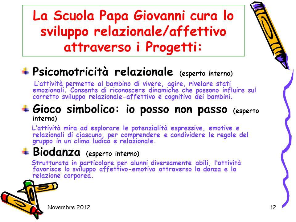 Novembre 201212 La Scuola Papa Giovanni cura lo sviluppo relazionale/affettivo attraverso i Progetti: Psicomotricità relazionale (esperto interno) Lat
