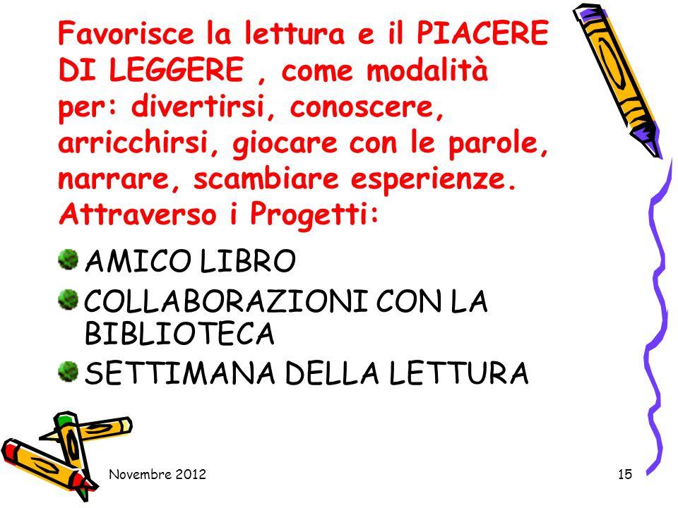 Novembre 201215 Favorisce la lettura e il PIACERE DI LEGGERE, come modalità per: divertirsi, conoscere, arricchirsi, giocare con le parole, narrare, s