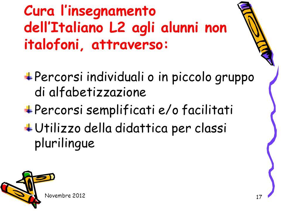 17 Cura linsegnamento dellItaliano L2 agli alunni non italofoni, attraverso: Percorsi individuali o in piccolo gruppo di alfabetizzazione Percorsi sem