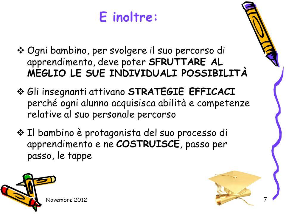 Novembre 2012 7 E inoltre: Ogni bambino, per svolgere il suo percorso di apprendimento, deve poter SFRUTTARE AL MEGLIO LE SUE INDIVIDUALI POSSIBILITÀ
