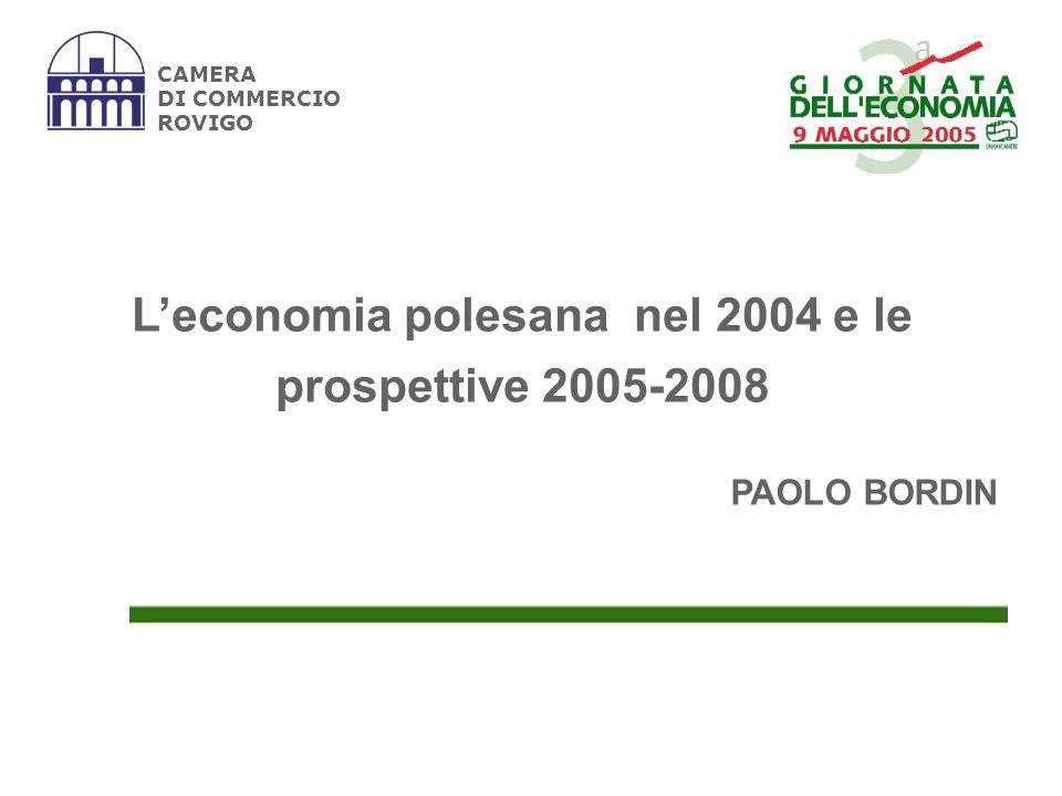 CAMERA DI COMMERCIO ROVIGO Leconomia polesana nel 2004 ha manifestato una dinamica incerta, per lincapacità di agganciare la pur modesta ripresa regionale e nazionale per gli effetti della delocalizzazione, che sembra minare la competitività del territorio.