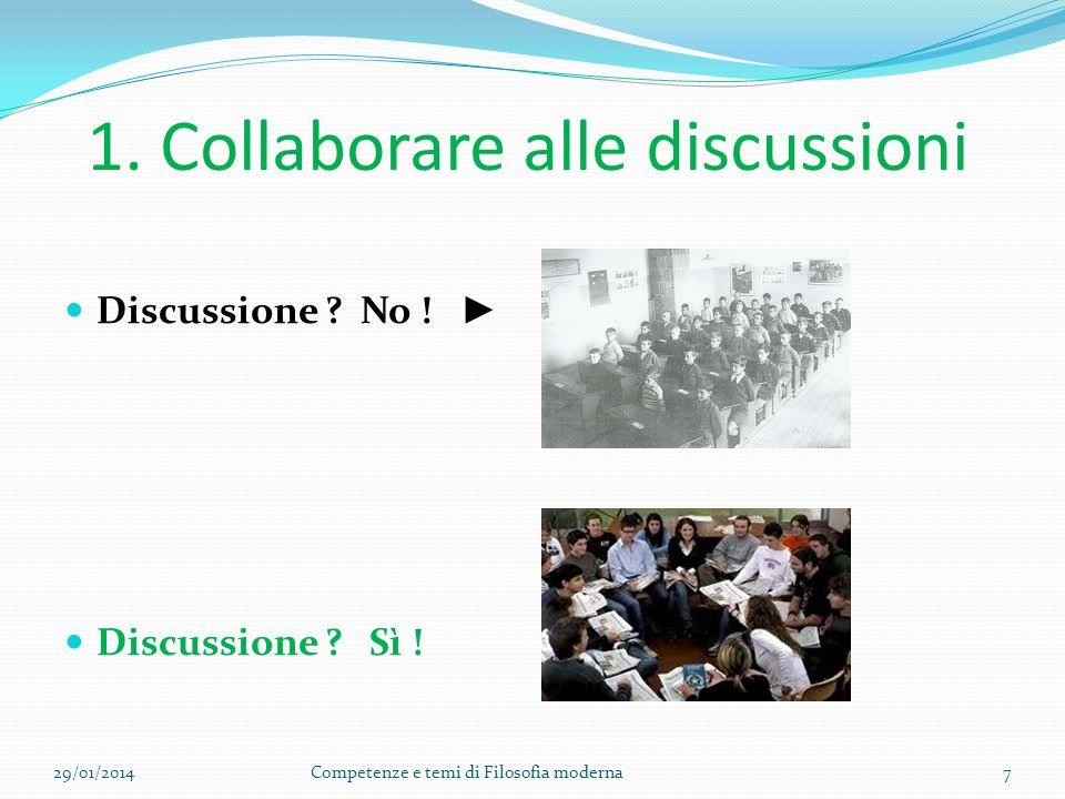 1.Collaborare alle discussioni 29/01/2014Competenze e temi di Filosofia moderna7 Discussione .