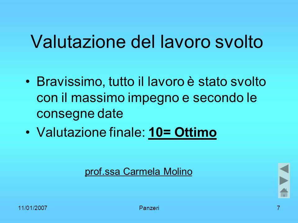 11/01/2007Panzeri7 Valutazione del lavoro svolto Bravissimo, tutto il lavoro è stato svolto con il massimo impegno e secondo le consegne date Valutazione finale: 10=Ottimo prof.ssa Carmela Molino