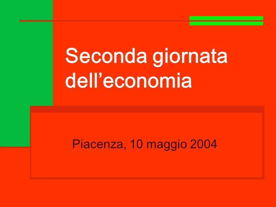Piacenza, 10 maggio 2004 Seconda giornata delleconomia