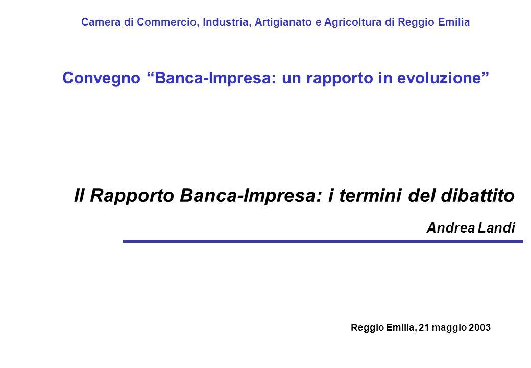 Il Rapporto Banca-Impresa: i termini del dibattito Andrea Landi Camera di Commercio, Industria, Artigianato e Agricoltura di Reggio Emilia Convegno Ba